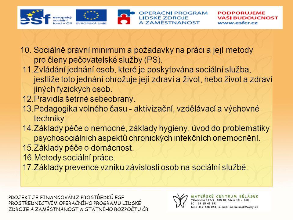 10. Sociálně právní minimum a požadavky na práci a její metody pro členy pečovatelské služby (PS). 11.Zvládání jednání osob, které je poskytována soci