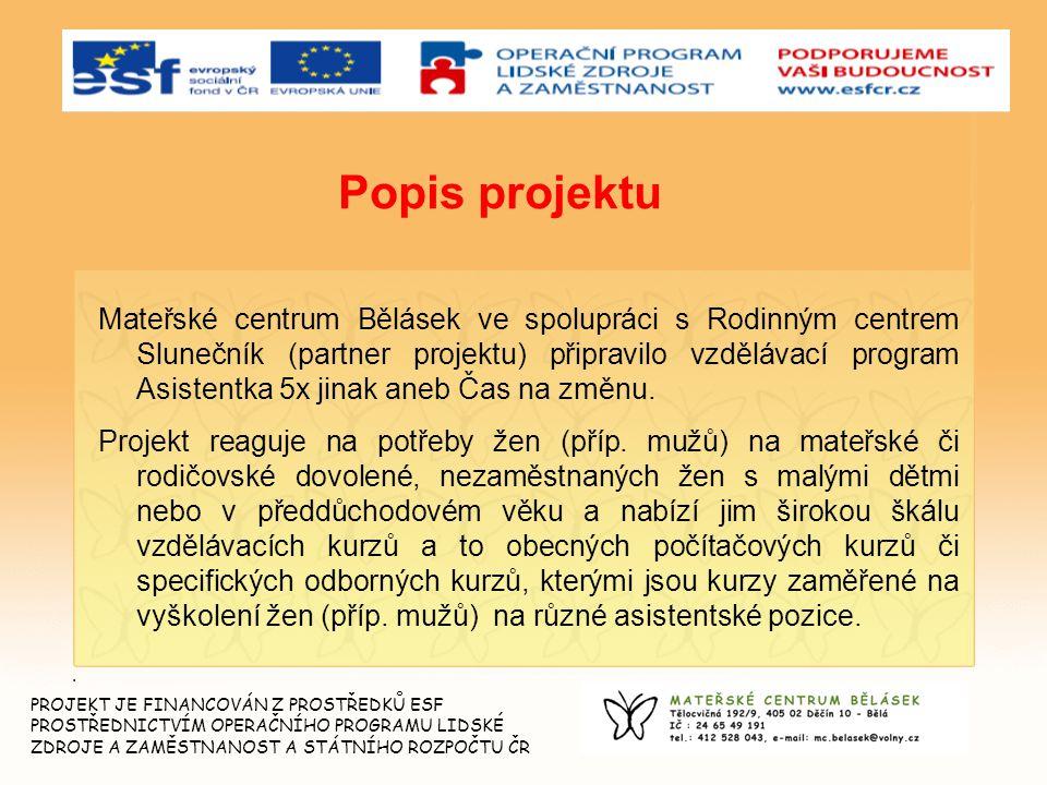 3 Popis projektu Mateřské centrum Bělásek ve spolupráci s Rodinným centrem Slunečník (partner projektu) připravilo vzdělávací program Asistentka 5x ji