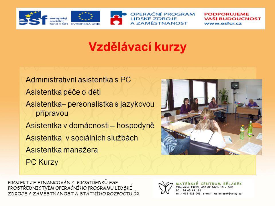 5 Vzdělávací kurzy Administrativní asistentka s PC Asistentka péče o děti Asistentka– personalistka s jazykovou přípravou Asistentka v domácnosti – ho