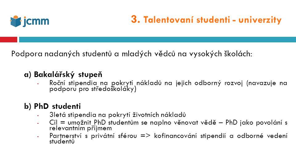 3. Talentovaní studenti - univerzity Podpora nadaných studentů a mladých vědců na vysokých školách: a) Bakalářský stupeň - Roční stipendia na pokrytí