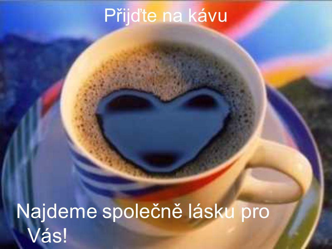 Přijďte na kávu Najdeme společně lásku pro Vás! (prověřenou kartářkou ☺)