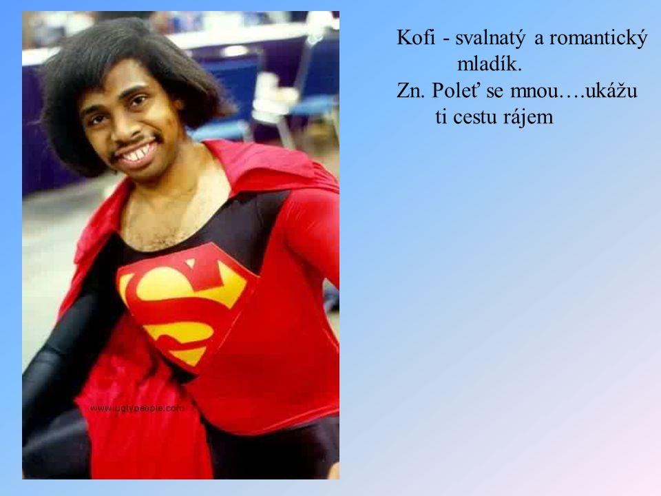 Kofi - svalnatý a romantický mladík. Zn. Poleť se mnou….ukážu ti cestu rájem