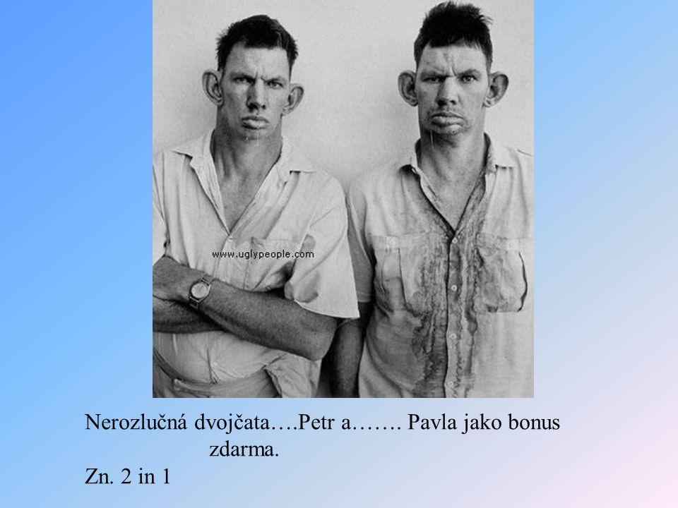 Nerozlučná dvojčata….Petr a……. Pavla jako bonus zdarma. Zn. 2 in 1