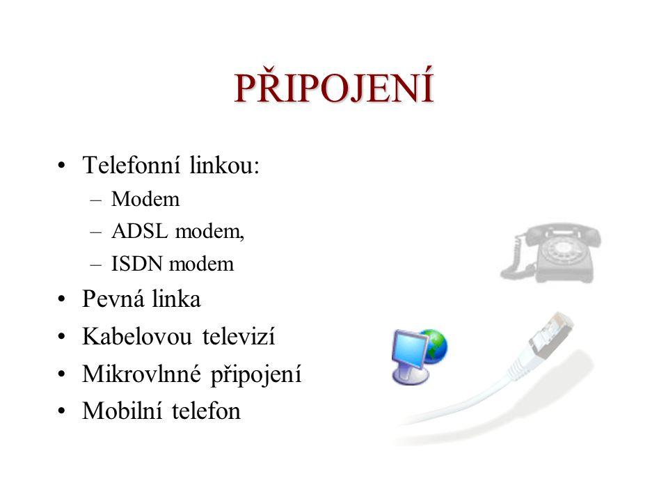 PŘIPOJENÍ Telefonní linkou: –Modem –ADSL modem, –ISDN modem Pevná linka Kabelovou televizí Mikrovlnné připojení Mobilní telefon