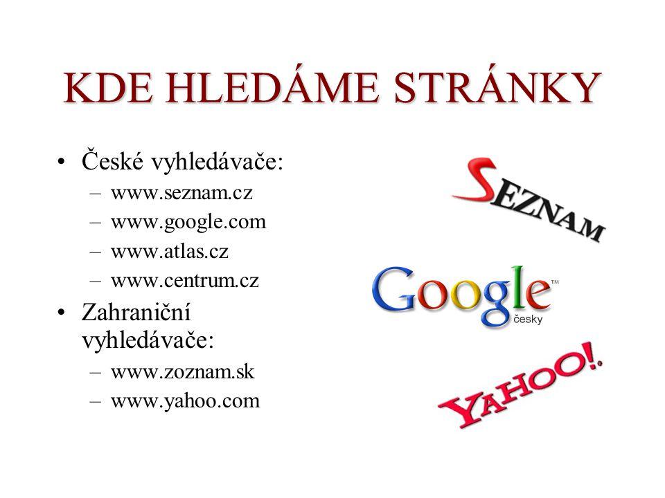 KDE HLEDÁME STRÁNKY České vyhledávače: –www.seznam.cz –www.google.com –www.atlas.cz –www.centrum.cz Zahraniční vyhledávače: –www.zoznam.sk –www.yahoo.