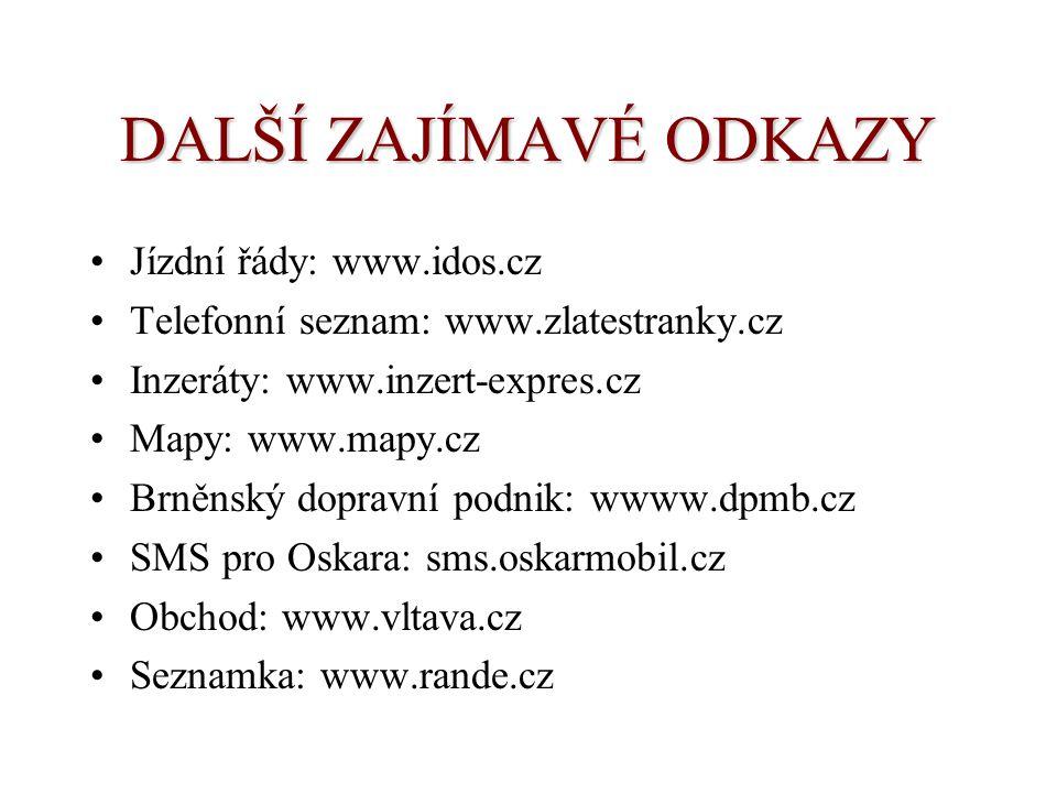 DALŠÍ ZAJÍMAVÉ ODKAZY Jízdní řády: www.idos.cz Telefonní seznam: www.zlatestranky.cz Inzeráty: www.inzert-expres.cz Mapy: www.mapy.cz Brněnský dopravn