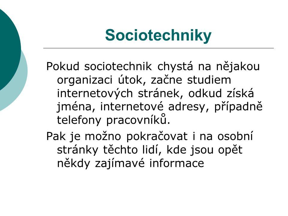 Sociotechniky Pokud sociotechnik chystá na nějakou organizaci útok, začne studiem internetových stránek, odkud získá jména, internetové adresy, případ