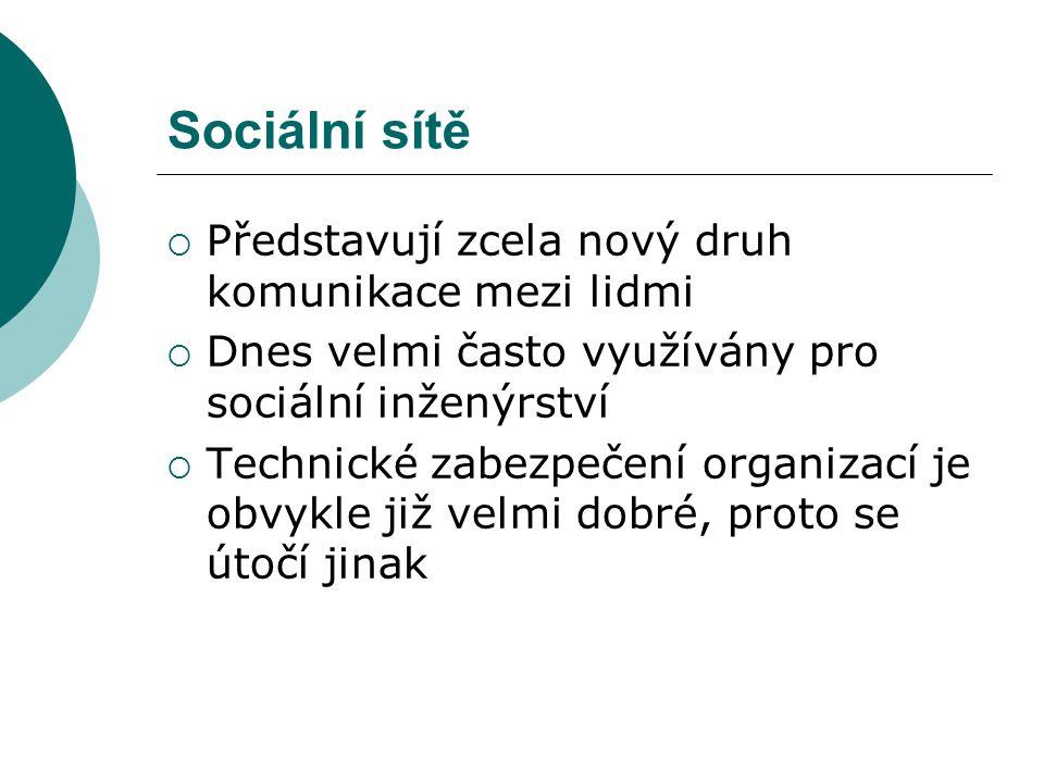Sociální sítě  Představují zcela nový druh komunikace mezi lidmi  Dnes velmi často využívány pro sociální inženýrství  Technické zabezpečení organi