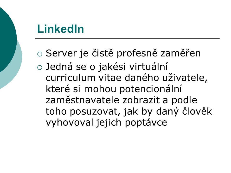 LinkedIn  Server je čistě profesně zaměřen  Jedná se o jakési virtuální curriculum vitae daného uživatele, které si mohou potencionální zaměstnavate