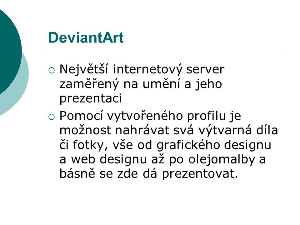 DeviantArt  Největší internetový server zaměřený na umění a jeho prezentaci  Pomocí vytvořeného profilu je možnost nahrávat svá výtvarná díla či fot