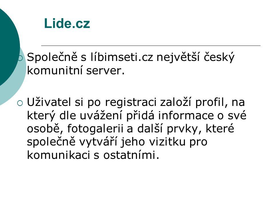 Lide.cz  Společně s líbimseti.cz největší český komunitní server.  Uživatel si po registraci založí profil, na který dle uvážení přidá informace o s