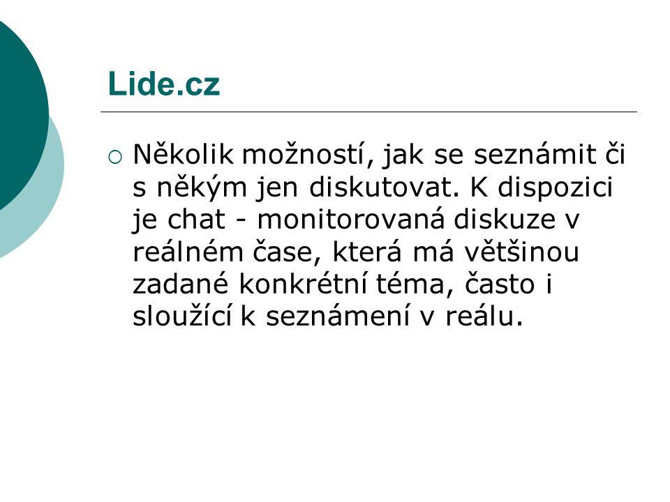 Lide.cz  Několik možností, jak se seznámit či s někým jen diskutovat. K dispozici je chat - monitorovaná diskuze v reálném čase, která má většinou za