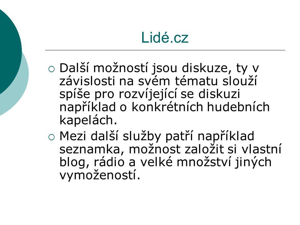 Lidé.cz  Další možností jsou diskuze, ty v závislosti na svém tématu slouží spíše pro rozvíjející se diskuzi například o konkrétních hudebních kapelá