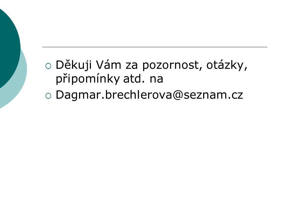  Děkuji Vám za pozornost, otázky, připomínky atd. na  Dagmar.brechlerova@seznam.cz
