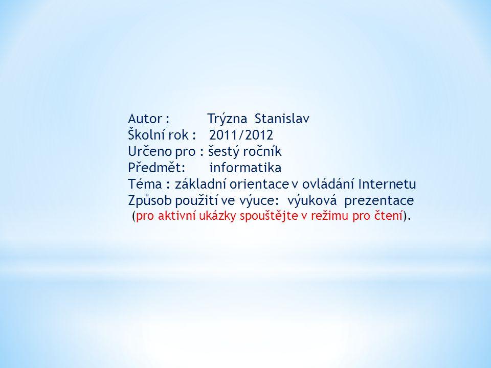 Autor : Trýzna Stanislav Školní rok : 2011/2012 Určeno pro : šestý ročník Předmět: informatika Téma : základní orientace v ovládání Internetu Způsob p