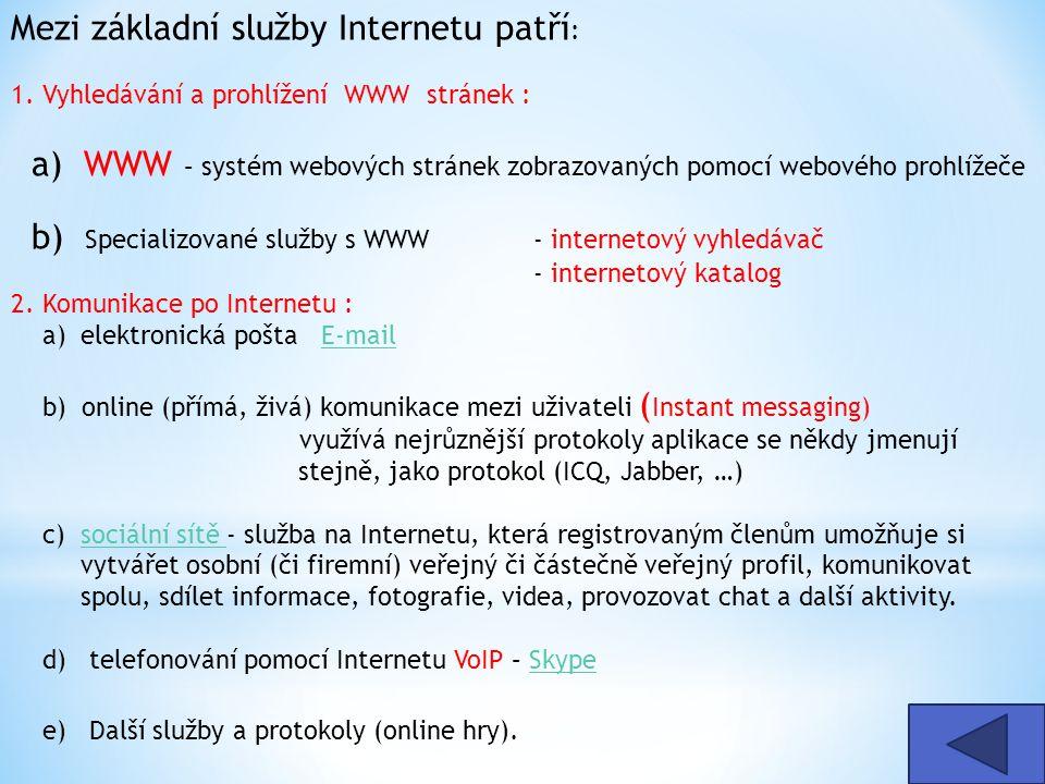 Mezi základní služby Internetu patří : 1. Vyhledávání a prohlížení WWW stránek : a) WWW – systém webových stránek zobrazovaných pomocí webového prohlí