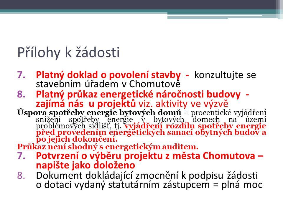 Přílohy k žádosti 7.Platný doklad o povolení stavby - konzultujte se stavebním úřadem v Chomutově 8.Platný průkaz energetické náročnosti budovy - zajímá nás u projektů viz.