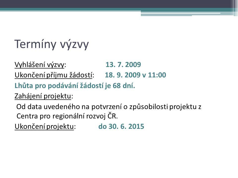 Termíny výzvy Vyhlášení výzvy: 13. 7. 2009 Ukončení příjmu žádostí: 18.
