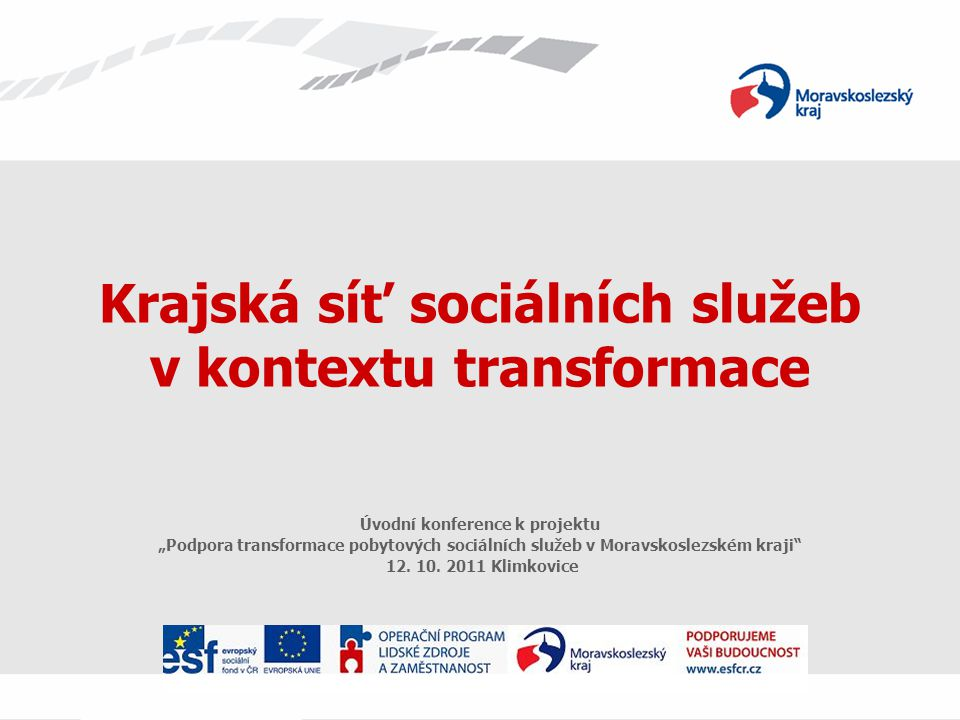 """Krajská síť sociálních služeb v kontextu transformace Úvodní konference k projektu """"Podpora transformace pobytových sociálních služeb v Moravskoslezském kraji 12."""