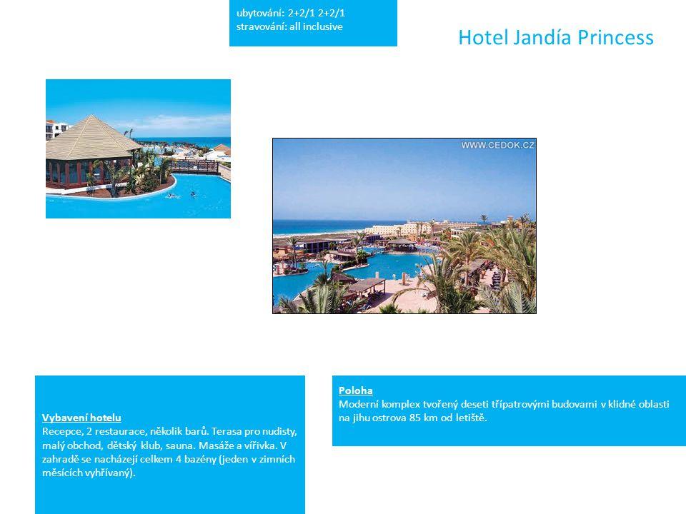 Hotel Jandía Princess ubytování: 2+2/1 2+2/1 stravování: all inclusive Poloha Moderní komplex tvořený deseti třípatrovými budovami v klidné oblasti na jihu ostrova 85 km od letiště.