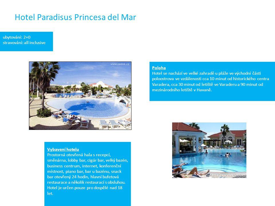 Hotel Paradisus Princesa del Mar ubytování: 2+0 stravování: all inclusive Poloha Hotel se nachází ve velké zahradě u pláže ve východní části poloostrova ve vzdálenosti cca 10 minut od historického centra Varadera, cca 30 minut od letiště ve Varaderu a 90 minut od mezinárodního letiště v Havaně.