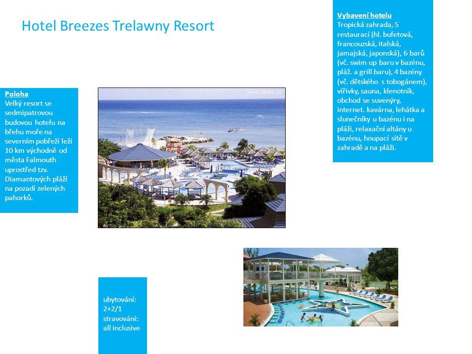 Hotel Breezes Trelawny Resort ubytování: 2+2/1 stravování: all inclusive Poloha Velký resort se sedmipatrovou budovou hotelu na břehu moře na severním pobřeží leží 10 km východně od města Falmouth uprostřed tzv.