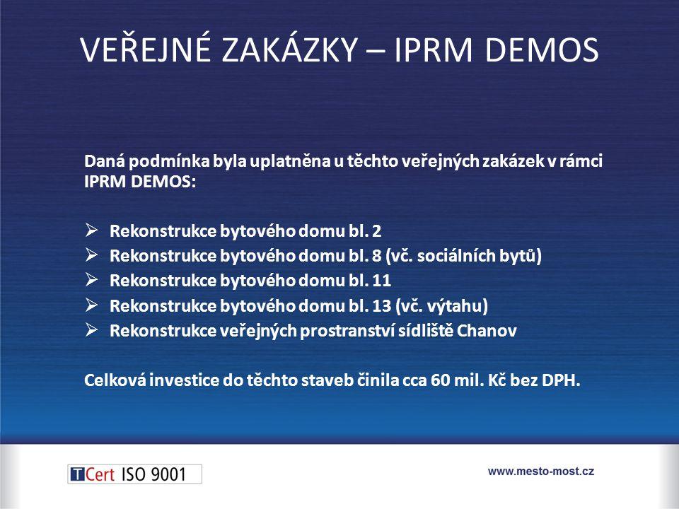 Daná podmínka byla uplatněna u těchto veřejných zakázek v rámci IPRM DEMOS:  Rekonstrukce bytového domu bl.