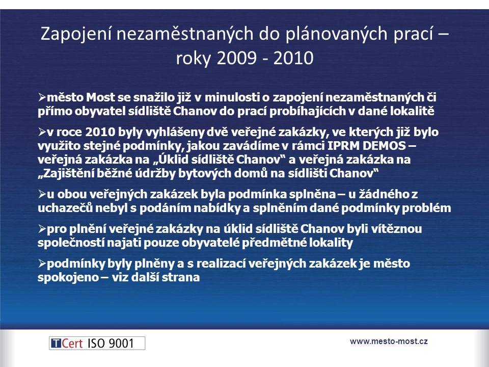 """Zapojení nezaměstnaných do plánovaných prací – roky 2009 - 2010  město Most se snažilo již v minulosti o zapojení nezaměstnaných či přímo obyvatel sídliště Chanov do prací probíhajících v dané lokalitě  v roce 2010 byly vyhlášeny dvě veřejné zakázky, ve kterých již bylo využito stejné podmínky, jakou zavádíme v rámci IPRM DEMOS – veřejná zakázka na """"Úklid sídliště Chanov a veřejná zakázka na """"Zajištění běžné údržby bytových domů na sídlišti Chanov  u obou veřejných zakázek byla podmínka splněna – u žádného z uchazečů nebyl s podáním nabídky a splněním dané podmínky problém  pro plnění veřejné zakázky na úklid sídliště Chanov byli vítěznou společností najati pouze obyvatelé předmětné lokality  podmínky byly plněny a s realizací veřejných zakázek je město spokojeno – viz další strana www.mesto-most.cz"""