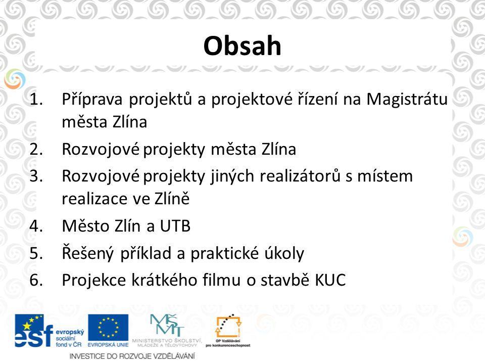 Obsah 1.Příprava projektů a projektové řízení na Magistrátu města Zlína 2.Rozvojové projekty města Zlína 3.Rozvojové projekty jiných realizátorů s mís