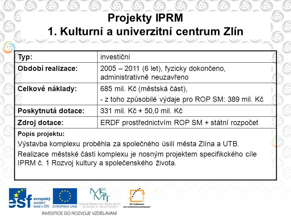 Projekty IPRM 1. Kulturní a univerzitní centrum Zlín Typ:investiční Období realizace:2005 – 2011 (6 let), fyzicky dokončeno, administrativně neuzavřen