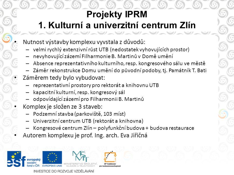 Projekty IPRM 1. Kulturní a univerzitní centrum Zlín Nutnost výstavby komplexu vyvstala z důvodů: – velmi rychlý extenzivní růst UTB (nedostatek vyhov