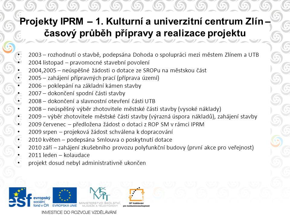 Projekty IPRM – 1. Kulturní a univerzitní centrum Zlín – časový průběh přípravy a realizace projektu 2003 – rozhodnutí o stavbě, podepsána Dohoda o sp