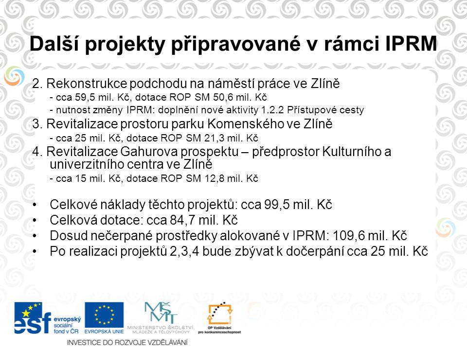 Další projekty připravované v rámci IPRM 2. Rekonstrukce podchodu na náměstí práce ve Zlíně - cca 59,5 mil. Kč, dotace ROP SM 50,6 mil. Kč - nutnost z