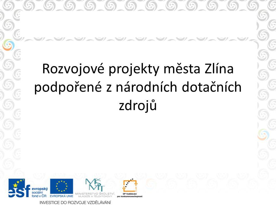 Rozvojové projekty města Zlína podpořené z národních dotačních zdrojů
