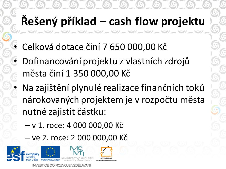 Řešený příklad – cash flow projektu Celková dotace činí 7 650 000,00 Kč Dofinancování projektu z vlastních zdrojů města činí 1 350 000,00 Kč Na zajišt