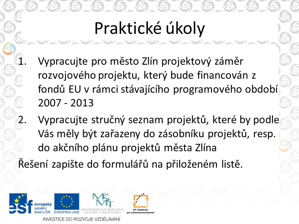 Praktické úkoly 1.Vypracujte pro město Zlín projektový záměr rozvojového projektu, který bude financován z fondů EU v rámci stávajícího programového o