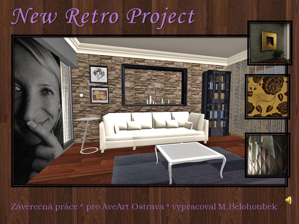 New Retro Project Závěrečná práce * pro AveArt Ostrava * vypracoval M.Bělohoubek Závěrečná práce * pro AveArt Ostrava * vypracoval M.Bělohoubek