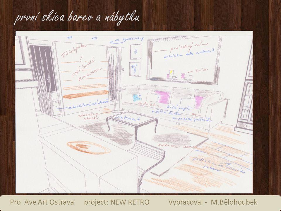 první skica barev a nábytku Pro Ave Art Ostrava project: NEW RETRO Vypracoval - M.Bělohoubek