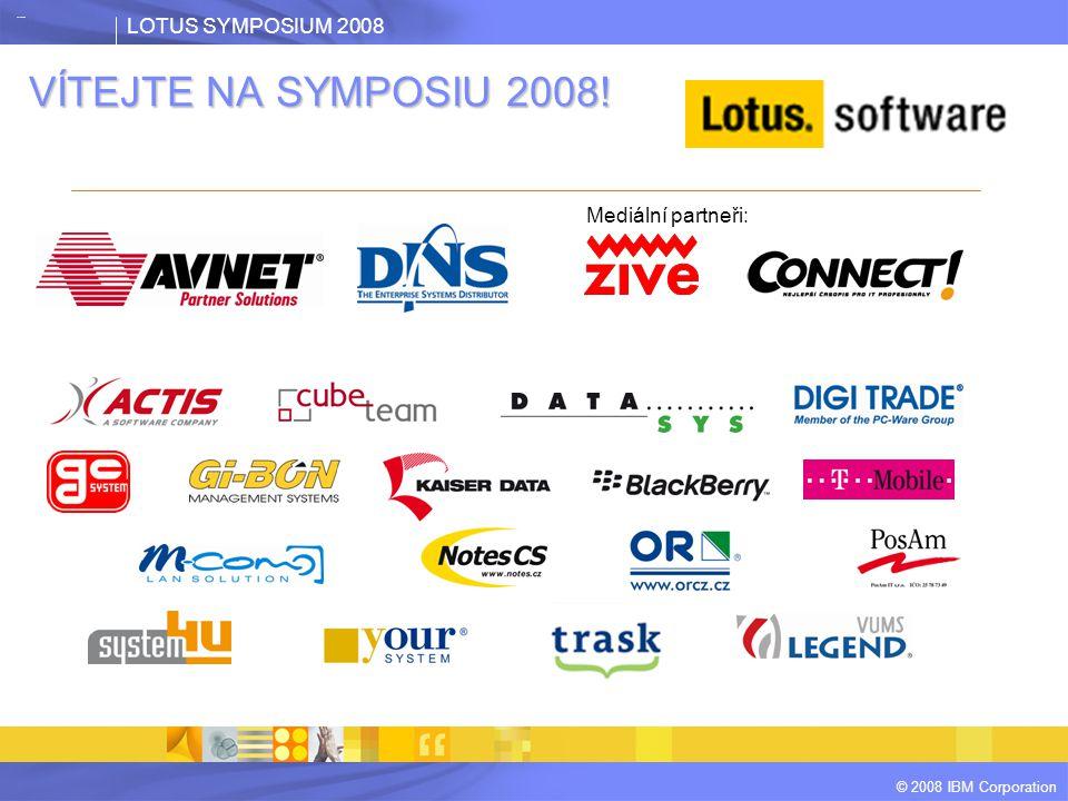LOTUS SYMPOSIUM 2008 © 2008 IBM Corporation VÍTEJTE NA SYMPOSIU 2008! Mediální partneři: