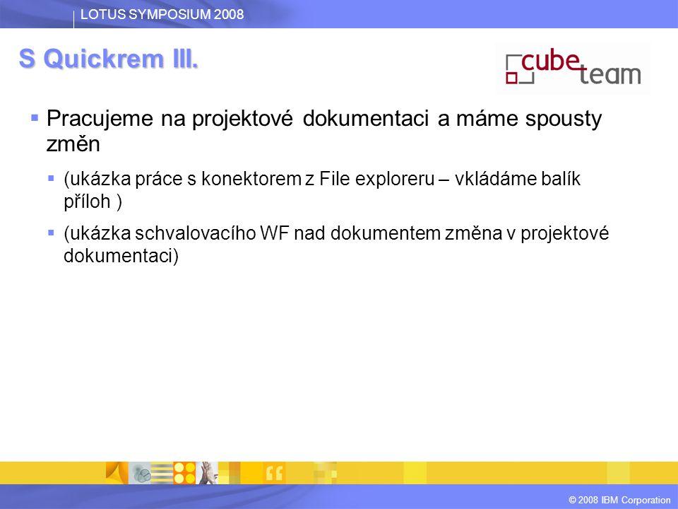 LOTUS SYMPOSIUM 2008 © 2008 IBM Corporation S Quickrem IV.