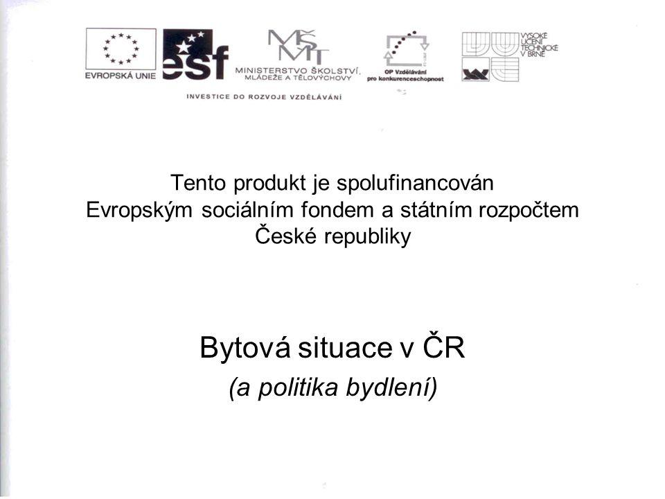 Tento produkt je spolufinancován Evropským sociálním fondem a státním rozpočtem České republiky Bytová situace v ČR (a politika bydlení)