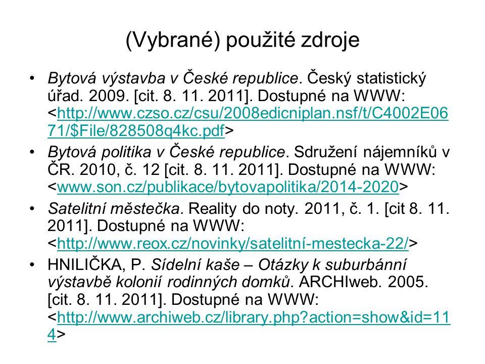 (Vybrané) použité zdroje Bytová výstavba v České republice. Český statistický úřad. 2009. [cit. 8. 11. 2011]. Dostupné na WWW: http://www.czso.cz/csu/