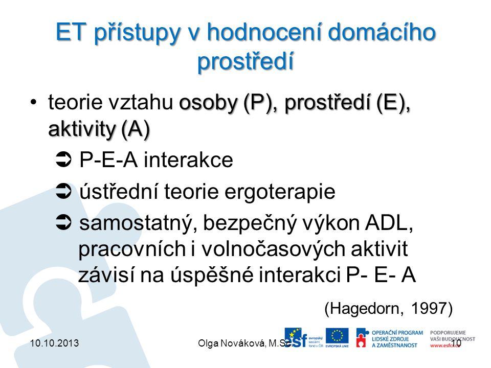 ET přístupy v hodnocení domácího prostředí osoby (P), prostředí (E), aktivity (A)teorie vztahu osoby (P), prostředí (E), aktivity (A)  P-E-A interakc