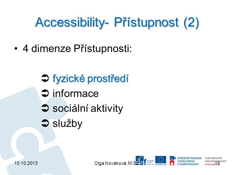 Accessibility- Přístupnost (2) 4 dimenze Přístupnosti: fyzické prostředí  fyzické prostředí  informace  sociální aktivity  služby 10.10.2013Olga N