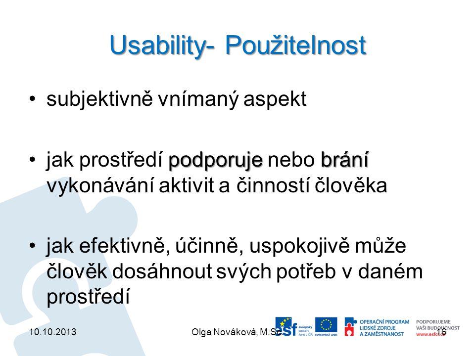 Usability- Použitelnost subjektivně vnímaný aspekt podporujebráníjak prostředí podporuje nebo brání vykonávání aktivit a činností člověka jak efektivn