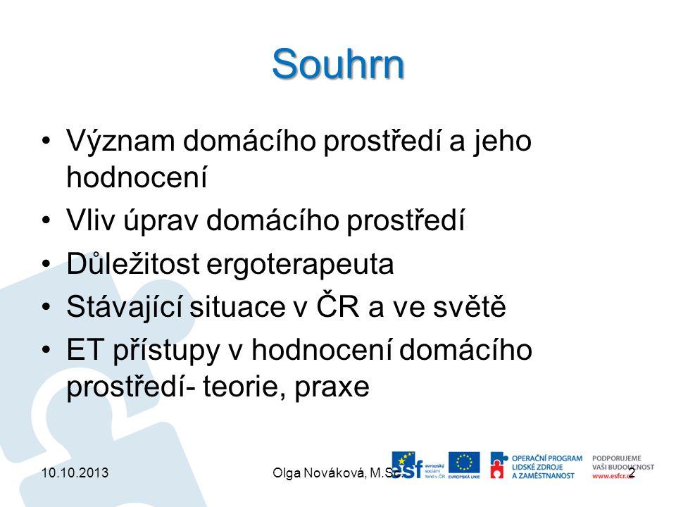 Souhrn Význam domácího prostředí a jeho hodnocení Vliv úprav domácího prostředí Důležitost ergoterapeuta Stávající situace v ČR a ve světě ET přístupy