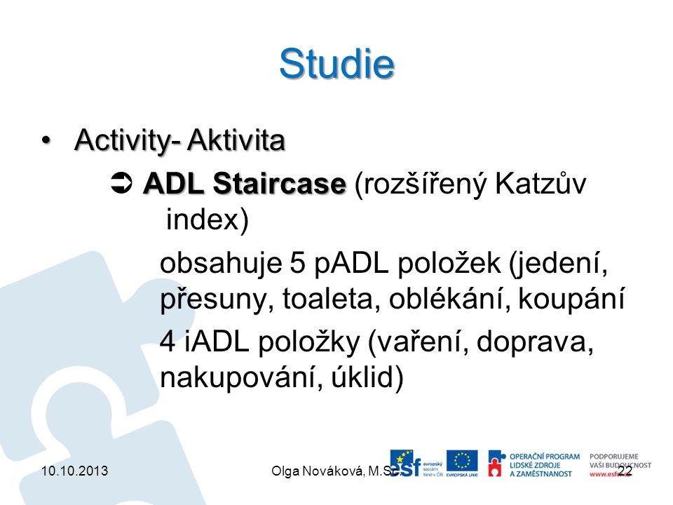 Studie Activity- AktivitaActivity- Aktivita ADL Staircase  ADL Staircase (rozšířený Katzův index) obsahuje 5 pADL položek (jedení, přesuny, toaleta,