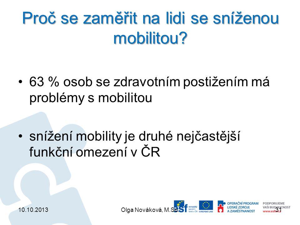 Proč se zaměřit na lidi se sníženou mobilitou? 63 % osob se zdravotním postižením má problémy s mobilitou snížení mobility je druhé nejčastější funkčn