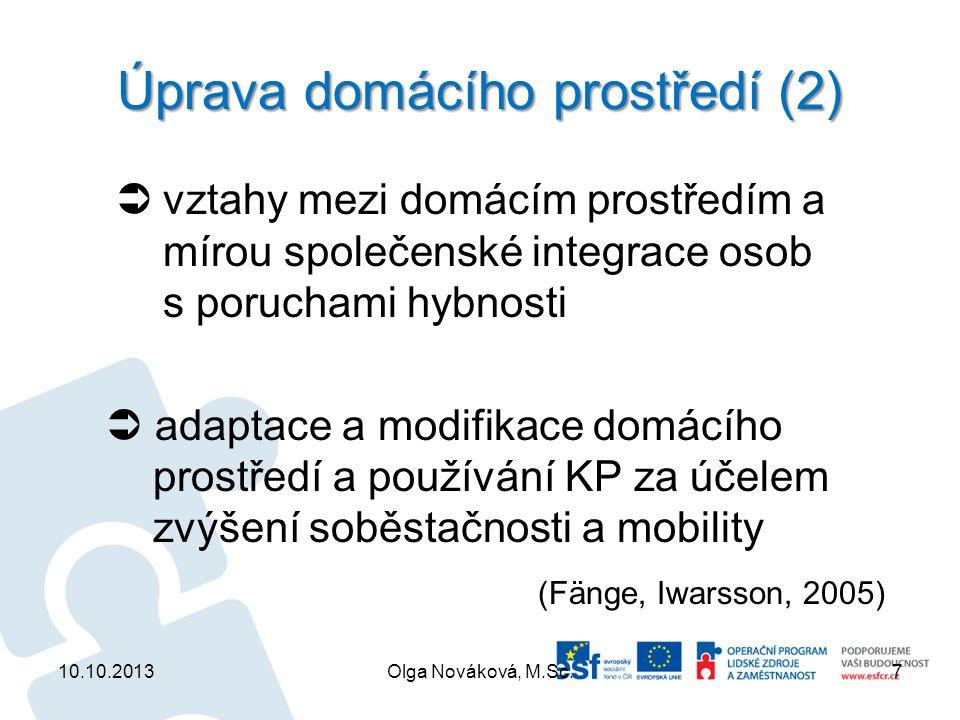 Úprava domácího prostředí (2)  vztahy mezi domácím prostředím a mírou společenské integrace osob s poruchami hybnosti  adaptace a modifikace domácíh