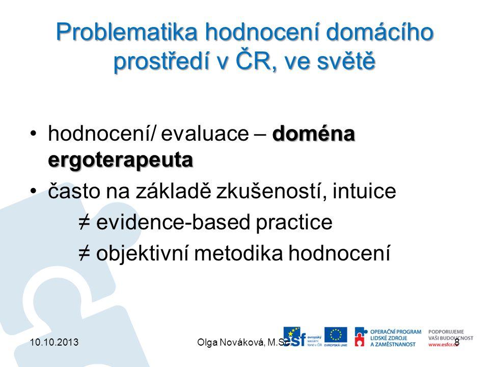 Problematika hodnocení domácího prostředí v ČR, ve světě doména ergoterapeutahodnocení/ evaluace – doména ergoterapeuta často na základě zkušeností, i